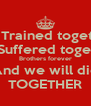 We Trained together We Suffered together Brothers forever And we will die TOGETHER - Personalised Poster A4 size
