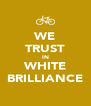 WE TRUST IN WHITE BRILLIANCE - Personalised Poster A4 size