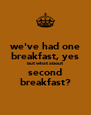 we've had one breakfast, yes but what about second breakfast? - Personalised Poster A4 size
