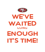 WE'VE WAITED LONG ENOUGH IT'S TIME! - Personalised Poster A4 size
