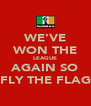 WE'VE WON THE LEAGUE AGAIN SO FLY THE FLAG - Personalised Poster A4 size