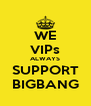 WE VIPs ALWAYS SUPPORT BIGBANG - Personalised Poster A4 size