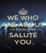 WE WHO ARE ABOUT TO SOULTRAIN SALUTE YOU - Personalised Poster A4 size