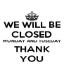 WE WILL BE CLOSED MONDAY AND TUSEDAY THANK YOU - Personalised Poster A4 size