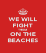 WE WILL FIGHT THEM ON THE BEACHES - Personalised Poster A4 size
