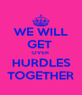WE WILL GET  OVER HURDLES TOGETHER - Personalised Poster A4 size
