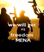 we will get    P2 freedom   MENA - Personalised Poster A4 size