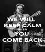 WE WILL  KEEP CALM WHEN YOU COME BACK - Personalised Poster A4 size