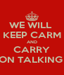 WE WILL  KEEP CARM AND CARRY ON TALKING  - Personalised Poster A4 size