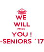 WE  WILL MISS  YOU ! -SENIORS ´17 - Personalised Poster A4 size