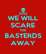 WE WILL SCARE THE BASTERDS AWAY - Personalised Poster A4 size