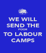 WE WILL SEND THE POOR TO LABOUR CAMPS - Personalised Poster A4 size