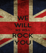 WE WILL WE WILL ROCK YOU - Personalised Poster A4 size