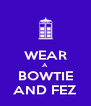 WEAR A  BOWTIE AND FEZ - Personalised Poster A4 size