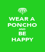 WEAR A PONCHO AND BE HAPPY - Personalised Poster A4 size