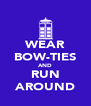 WEAR BOW-TIES AND RUN AROUND - Personalised Poster A4 size