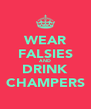 WEAR FALSIES AND DRINK CHAMPERS - Personalised Poster A4 size