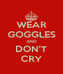 WEAR GOGGLES AND DON'T CRY - Personalised Poster A4 size