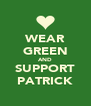 WEAR GREEN AND SUPPORT PATRICK - Personalised Poster A4 size