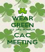 WEAR GREEN TO THE MARCH CAC MEETING - Personalised Poster A4 size