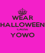 WEAR HALLOWEEN CAUSE YOWO  - Personalised Poster A4 size