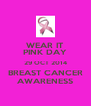 WEAR IT PINK DAY 29 OCT 2014 BREAST CANCER AWARENESS - Personalised Poster A4 size