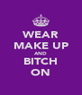 WEAR MAKE UP AND BITCH ON - Personalised Poster A4 size