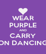 WEAR PURPLE AND CARRY ON DANCING - Personalised Poster A4 size