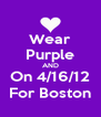 Wear Purple AND On 4/16/12 For Boston - Personalised Poster A4 size