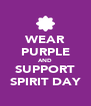 WEAR PURPLE AND SUPPORT SPIRIT DAY - Personalised Poster A4 size
