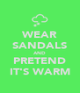 WEAR SANDALS AND PRETEND IT'S WARM - Personalised Poster A4 size