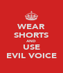 WEAR SHORTS AND USE EVIL VOICE - Personalised Poster A4 size