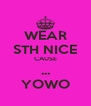 WEAR STH NICE CAUSE ... YOWO - Personalised Poster A4 size