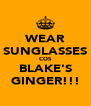 WEAR SUNGLASSES COS BLAKE'S GINGER!!! - Personalised Poster A4 size