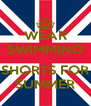 WEAR SWIMMING  SHORTS FOR SUMMER - Personalised Poster A4 size