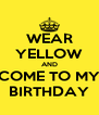 WEAR YELLOW AND COME TO MY BIRTHDAY - Personalised Poster A4 size
