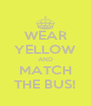WEAR YELLOW AND MATCH THE BUS! - Personalised Poster A4 size