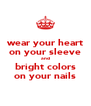 wear your heart on your sleeve and bright colors on your nails - Personalised Poster A4 size