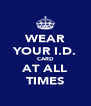 WEAR YOUR I.D. CARD AT ALL TIMES - Personalised Poster A4 size