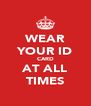 WEAR YOUR ID CARD AT ALL TIMES - Personalised Poster A4 size