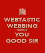 WEBTASTIC WEBBING NEEDS YOU GOOD SIR - Personalised Poster A4 size