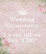 """Wedding  Countdown  Begins  1 week till we  Say """"I DO"""" - Personalised Poster A4 size"""