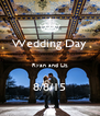 Wedding Day  Ryan and Liz  8/8/15 - Personalised Poster A4 size