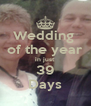 Wedding  of the year in just 39 Days - Personalised Poster A4 size