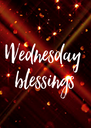 Wednesday  blessings  - Personalised Poster A4 size