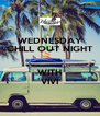 WEDNESDAY CHILL OUT NIGHT  WITH VIVI - Personalised Poster A4 size