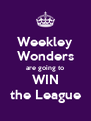 Weekley Wonders are going to WIN the League - Personalised Poster A4 size