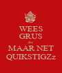 WEES GRUS dis MAAR NET QUIKSTIGZz - Personalised Poster A4 size