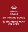 WEES KALM EN MAAK SOOS 'N HOMBRÉ MAN EN LEER - Personalised Poster A4 size