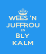 WEES 'N JUFFROU EN BLY KALM - Personalised Poster A4 size